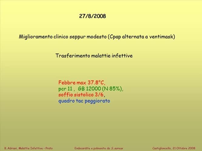 Un caso di endocardite della tricuspide e polmonite da s. aurues